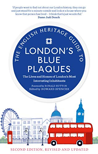 The English Heritage Guide to London's Blue Plaques: The Lives and Homes of London's Most Interesting Residents (2nd edition, revised and updated)