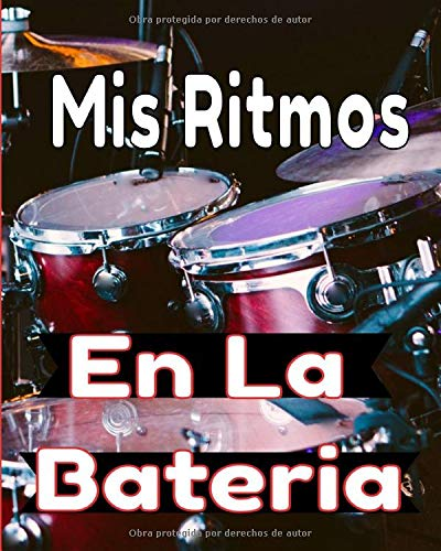 Mis ritmos en la bateria: Para principiantes y avanzados que practican o estudian la batería. Partituras en blanco para tambores. Ideas de regalos ... aniversarios, fiestas... 123 páginas 8x10