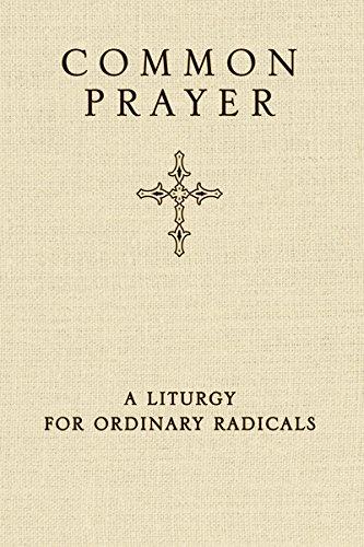 Common Prayer: A Liturgy for Ordinary Radicals (10 29 10)