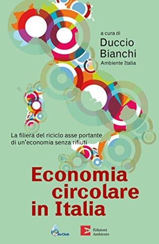 Economia circolare in Italia: La filiera del riciclo asse portante di un economia senza rifiuti (Saggistica ambientale)