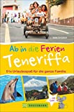 Bruckmann Reiseführer: Ab in die Ferien Teneriffa. 51 x Urlaubsspaß für die ganze Familie. Ein Familienreiseführer mit Insidertipps für den perfekten Urlaub mit Kindern.