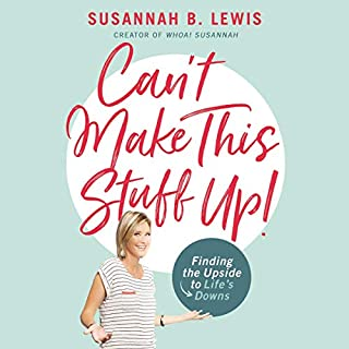 Can't Make This Stuff Up!     Finding the Upside to Life's Downs              By:                                                                                                                                 Susannah B. Lewis                               Narrated by:                                                                                                                                 Susannah B. Lewis                      Length: 4 hrs and 14 mins     176 ratings     Overall 5.0