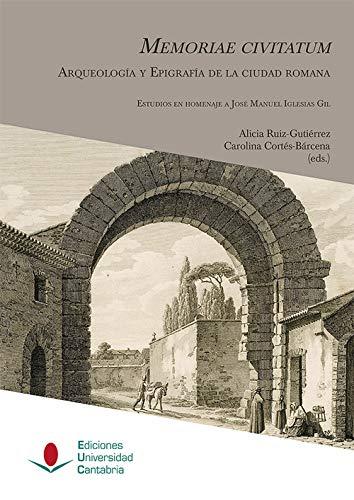Memoriae civitatum: arqueología y epigrafía de la ciudad romana: Estudios en homenaje a José Manuel Iglesias Gil: 5 (Heri)