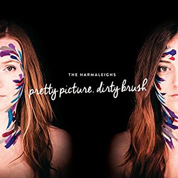 Pretty Picture, Dirty Brush