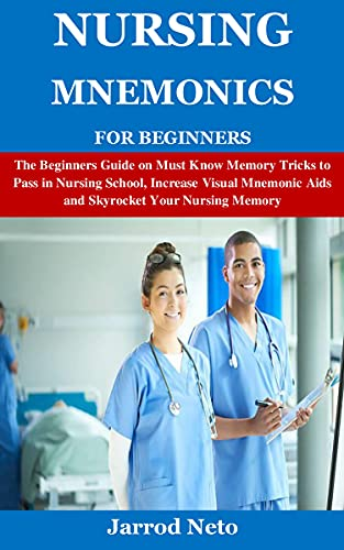 NURSING MNEMONICS FOR BEGINNERS: The Beginners Guide on Must Know Memory Tricks to Pass in Nursing School, Increase Visual Mnemonic Aids and Skyrocket Your Nursing Memory