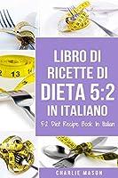 Libro Di Ricette Di Dieta 5: 2 In Italiano/ 5: 2 Diet Recipe Book In Italian