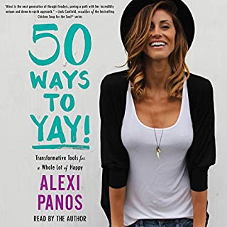 50 Ways to Yay!     Transformative Tools for a Whole Lot of Happy              By:                                                                                                                                 Alexi Panos                               Narrated by:                                                                                                                                 Alexi Panos                      Length: 3 hrs and 33 mins     158 ratings     Overall 4.3