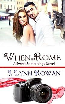 When in Rome (Sweet Somethings Book 2) by [J. Lynn Rowan]
