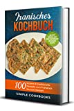 Iranisches Kochbuch: 100 leckere & traditionelle Rezepte vom Frühstück bis zum Dessert - Inklusive Wochenplaner sowie vegetarischer und veganer Rezepte (German Edition)