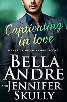 Captivating In Love (The Maverick Billionaires) by [Bella Andre, Jennifer Skully]