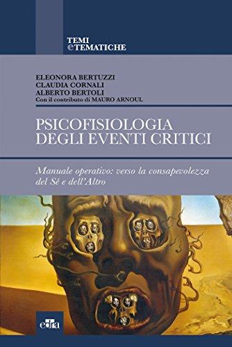 Psicofisiologia degli eventi critici. Manuale operativo: verso la consapevolezza del sé e dell'altro