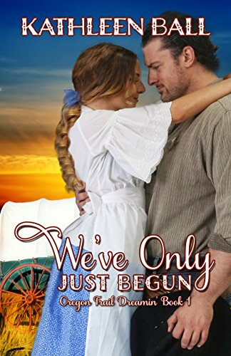 We've Only Just Begun: Sweet Romance (Oregon Trail Dreamin' Book 1)