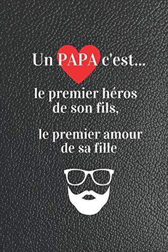 Un papa c'est le premier héros de son fils, le premier amour de sa fille: Un cadeau original et personnalisé pour papa — Toutes occasions ... — Carnet de note ligné à emmener partout