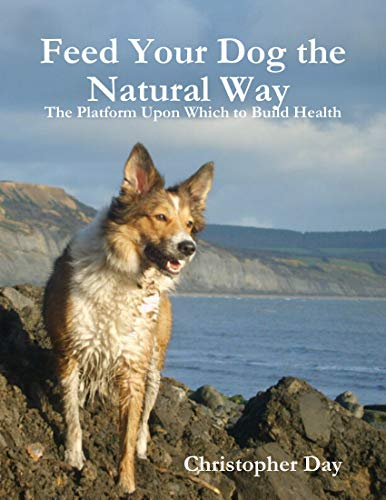 Feed Your Dog the Natural Way : The Platform Upon Which to Build Health (English Edition)