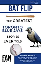 Bat Flip: The Greatest Toronto Blue Jays Stories Ever Told