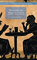 Witchcraft and Magic in Ireland (Palgrave Historical Studies in Witchcraft and Magic)