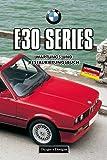 BMW E30 SERIES: WARTUNGS UND RESTAURIERUNGSBUCH