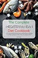 The Complete Mediterranean Diet Cookbook: Over 60 Must-Try Recipes For Meat, Poultry, Fish, Salad And Dessert