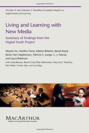 Living and Learning with New Media: Summary of Findings from the Digital Youth Project (The John D. and Catherine T. MacArthur Foundation Reports on Digital Media and Learning) (English Edition)