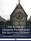 The Book of Common Prayer - and The Scottish Liturgy