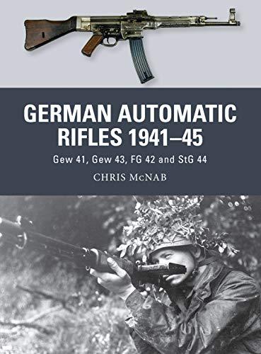 German Automatic Rifles 1941–45: Gew 41, Gew 43, FG 42 and StG 44 (Weapon)