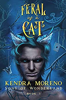 Feral as a Cat (Sons of Wonderland Book 3) by [Kendra Moreno]