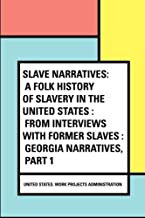 Slave Narratives: a Folk History of Slavery in the United States : From Interviews with Former Slaves : Georgia Narratives, Part 1