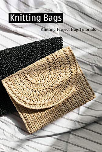 Knitting Bags: KNITTING PROJECT BAG TUTORIAL: Knit, Crochet, and Sew (English Edition)