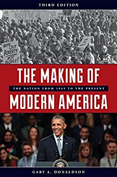 The Making of Modern America: The Nation from 1945 to the Present by [Gary A. Donaldson]