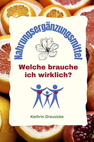 NAHRUNGSERGÄNZUNGSMITTEL: Welche brauche ich wirklich? (German Edition)
