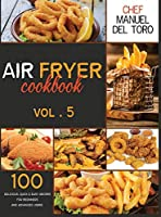 Air Fryer Cookbook: 100 Delicious, Quick & Easy Recipes For Beginners And Advanced Users (Vol. 5)
