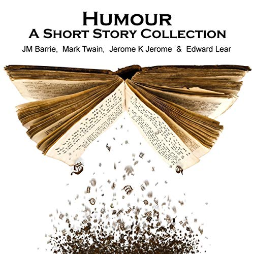 Humour - A Short Story Collection                   By:                                                                                                                                 J. M. Barrie,                                                                                        Jerome K. Jerome,                                                                                        Mark Twain                               Narrated by:                                                                                                                                 James Taylor,                                                                                        Richard Mitchley                      Length: 2 hrs and 3 mins     Not rated yet     Overall 0.0
