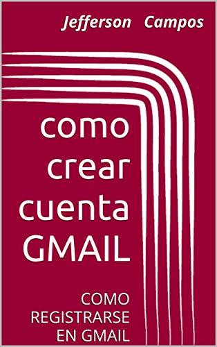 como crear cuenta GMAIL: COMO REGISTRARSE EN GMAIL