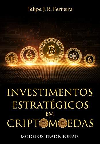Investimentos Estratégicos em Criptomoedas: Modelos Tradicionais - Completo (Volume I + Volume II + Volume III) (Portuguese Edition)