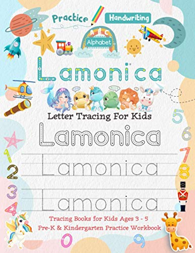 Lamonica Letter Tracing for Kids: Personalized Name Primary Tracing Book for Kids Ages 3-5 in Preschool (Pre-K) and Kindergarten Learning How to Write ... to Practice Handwriting, Alphabets & Numbers.