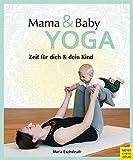 Mama- & Baby-Yoga: Zeit für dich und dein Kind (Wo Sport Spaß macht)