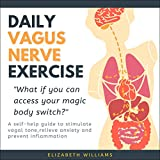 Daily Vagus Nerve Exercise: A Self-Help Guide to Stimulate Vagal Tone, Relieve Anxiety and Prevent Inflammation