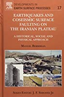 Earthquakes and Coseismic Surface Faulting on the Iranian Plateau (Volume 17) (Developments in Earth Surface Processes, Volume 17)