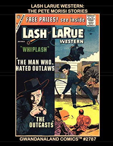 Lash LaRue Western: The Pete Morisi Stories: Gwandanaland Comics #2787 --- From...