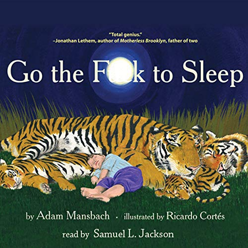 Go the F--k to Sleep                   Autor:                                                                                                                                 Adam Mansbach,                                                                                        Ricardo Cortes (cover illustration)                               Sprecher:                                                                                                                                 Samuel L. Jackson                      Spieldauer: 6 Min.     77 Bewertungen     Gesamt 4,2