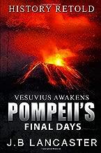 Vesuvius Awakens: Pompeii's Final Days: History Retold