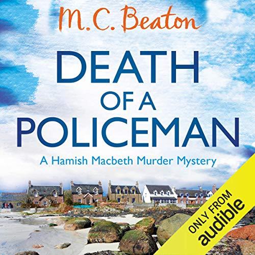 Death of a Policeman: Hamish Macbeth, Book 29