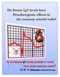'' Do Serum IgE levels have Proatherogenic effects in the coronary arterial walls?': Do increased IgE levels precede or result from acute coronary event? (English Edition)