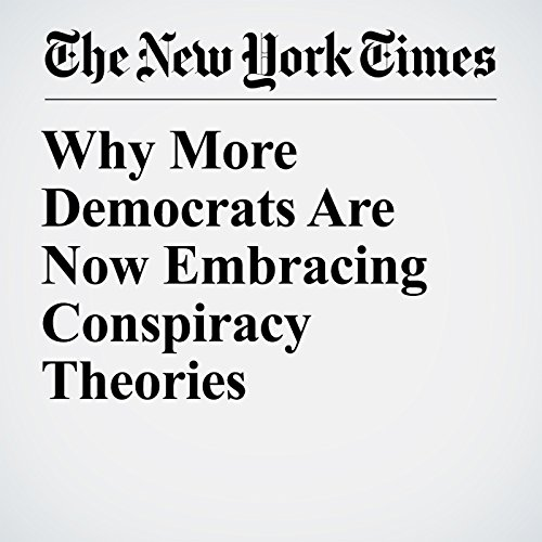 Why More Democrats Are Now Embracing Conspiracy Theories copertina