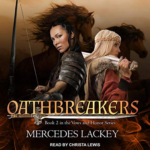 Oathbreakers     Vows and Honor Series, Book 2              By:                                                                                                                                 Mercedes Lackey                               Narrated by:                                                                                                                                 Christa Lewis                      Length: 9 hrs and 37 mins     152 ratings     Overall 4.9