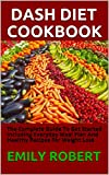 DASH DIET COOKBOOK: The Complete Guide To Get Started Including Everyday Meal Plan And Healthy...