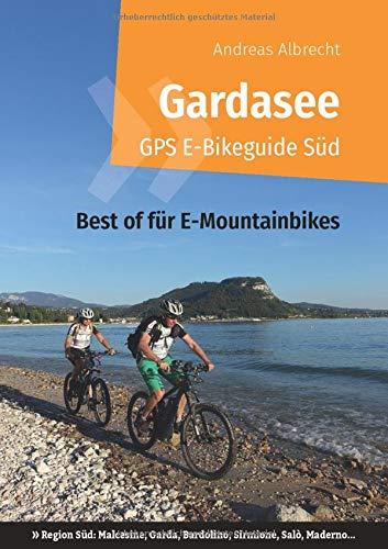 Gardasee GPS E-Bikeguide Süd: Best of für E-Mountainbikes - Region Süd: Malcesine, Garda, Bardolino, Sirmione, Salò, Maderno... (Gardasee GPS Bikeguides für Mountainbiker)