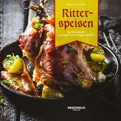 Ritterspeisen: Das Beste aus der mittelalterlichen Burgherrenküche