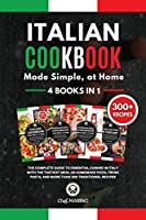 ITALIAN COOKBOOK Made Simple, at Home 4 Books in 1 The Complete Guide to Essential Cusine in Italy with the Tastiest Meal as Homemade Pizza, Fresh Pasta, and More Than 300 Traditional Recipes