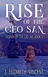 Rise of the Ceo San (Legends of the Ceo San Book 3)